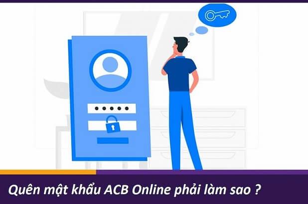 quên mật khẩu acb online phải làm sao?