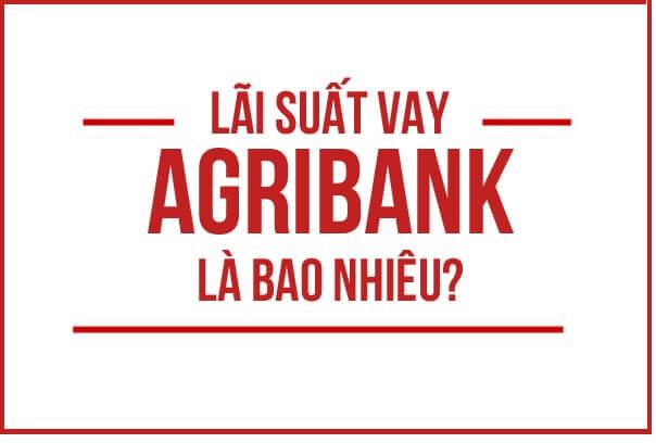 Lãi suất vay tín chấp ngân hàng Agribank