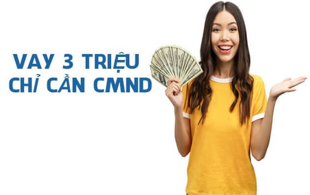 vay 3 triệu chỉ cần CMND trả góp 6 tháng