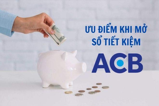 Ưu điểm khi mở sổ tiết kiệm tại ngân hàng ACB